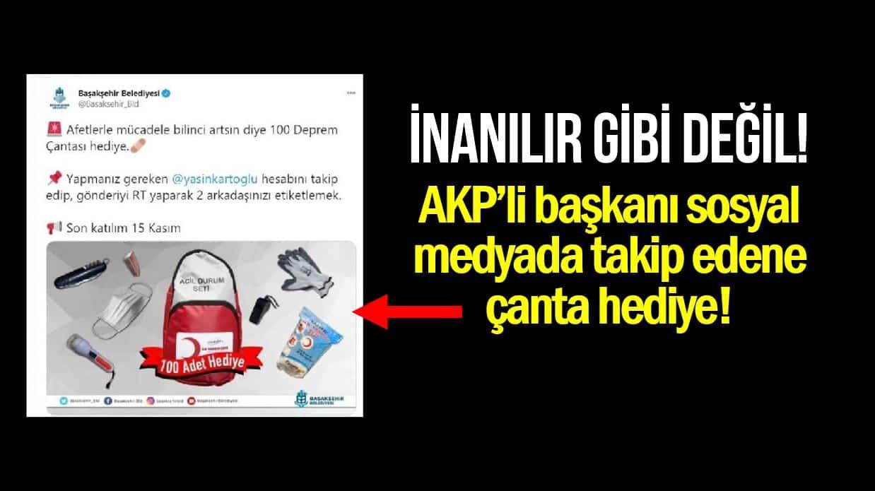AKP başakşehir belediye başkanını takip edene deprem çantası hediye!