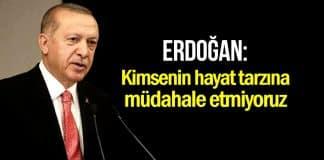Erdoğan: Kimsenin inancına hayat tarzına müdahale etmiyoruz