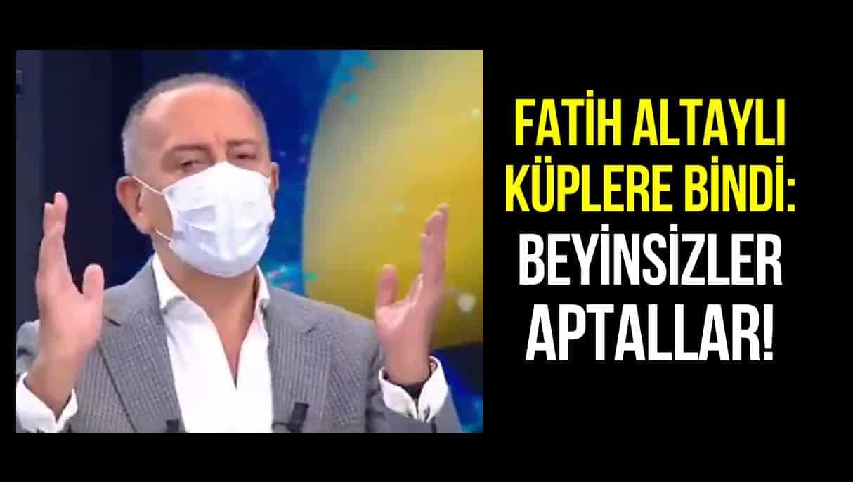 Fatih Altaylı canlı yayında çıldırdı: Beyinsizler, ahmaklar, aptallar!