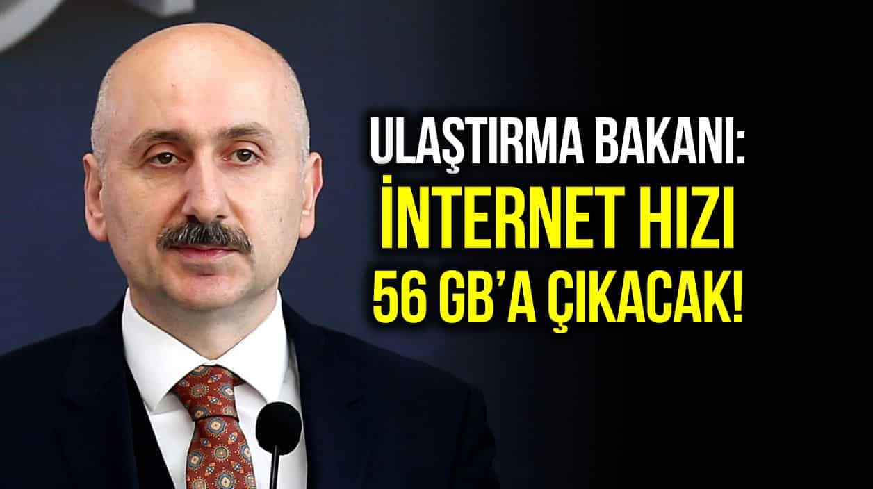 Ulaştırma Bakanı Adil Karaismailoğlu: İnternet hızı 56 GB