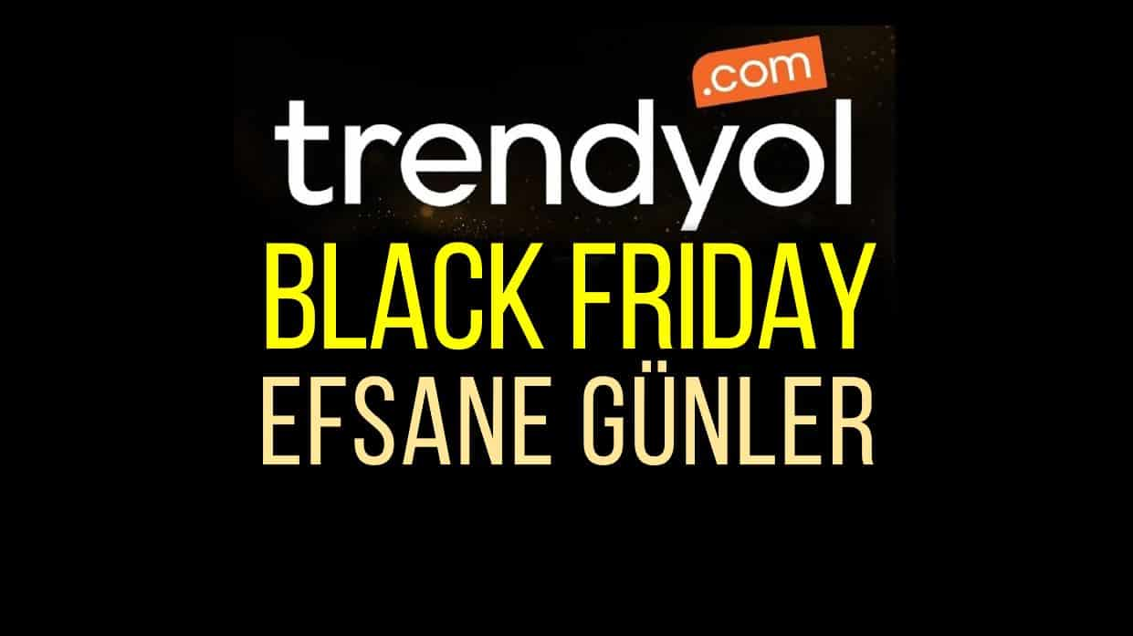 Trendyol Black Friday Efsane Günler indirimleri ne zaman başlıyor?