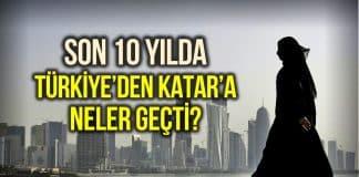10 yılda Türkiye den Katar a neler geçti?