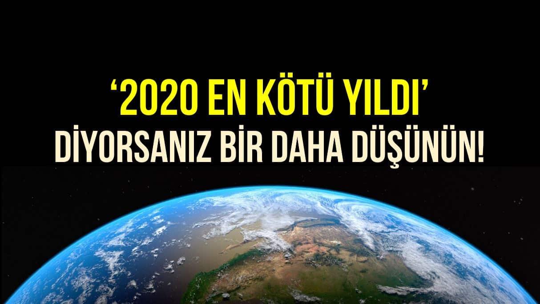 2020 en kötü yıldı diyorsanız, bir daha düşünün!