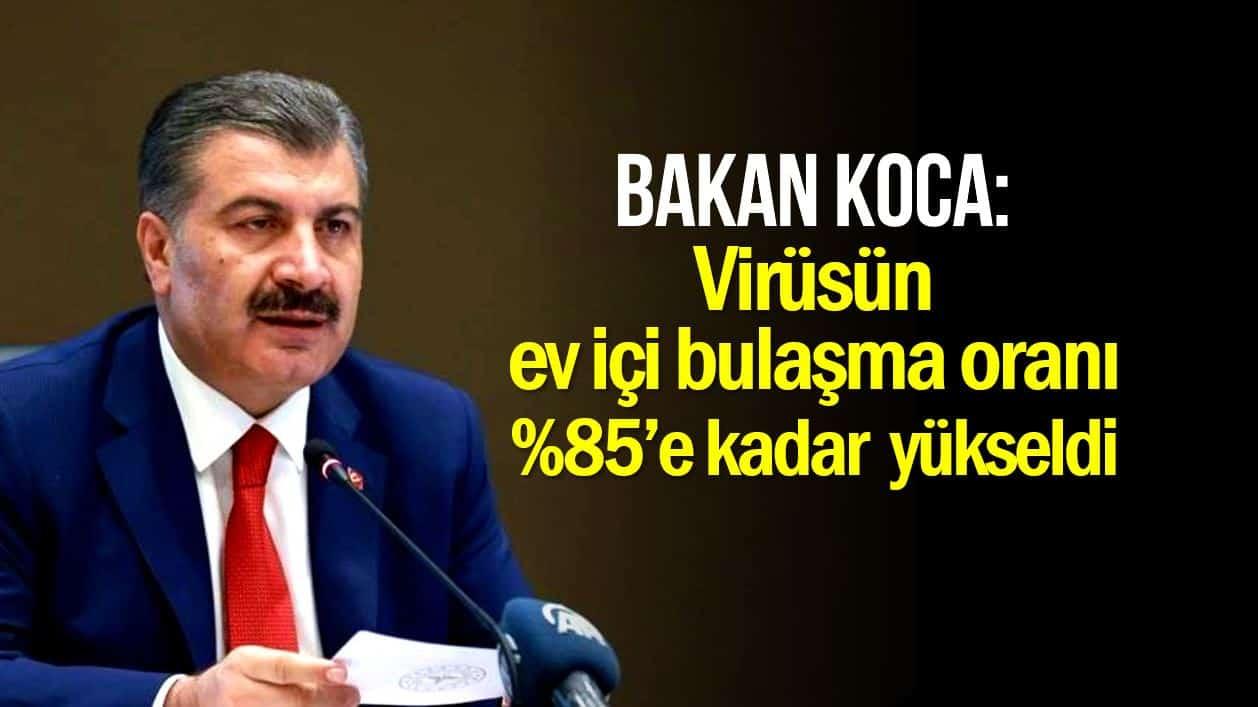 Koca: Virüsün ev içi bulaşma oranı yüzde 85