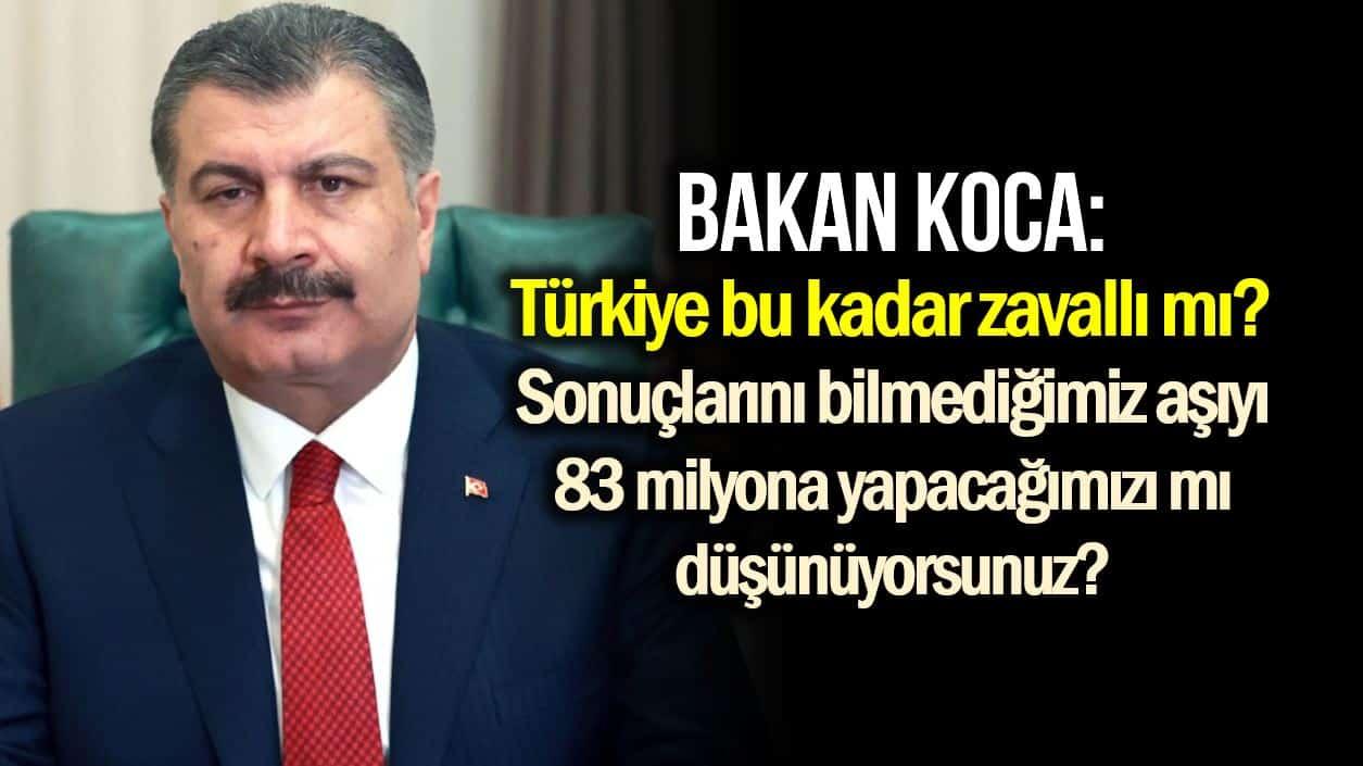 Bakan Koca: Türkiye bu kadar zavallı mı, sonuçlarını bilmediğimiz aşıyı 83 milyona yapacağımızı mı düşünüyorsunuz?