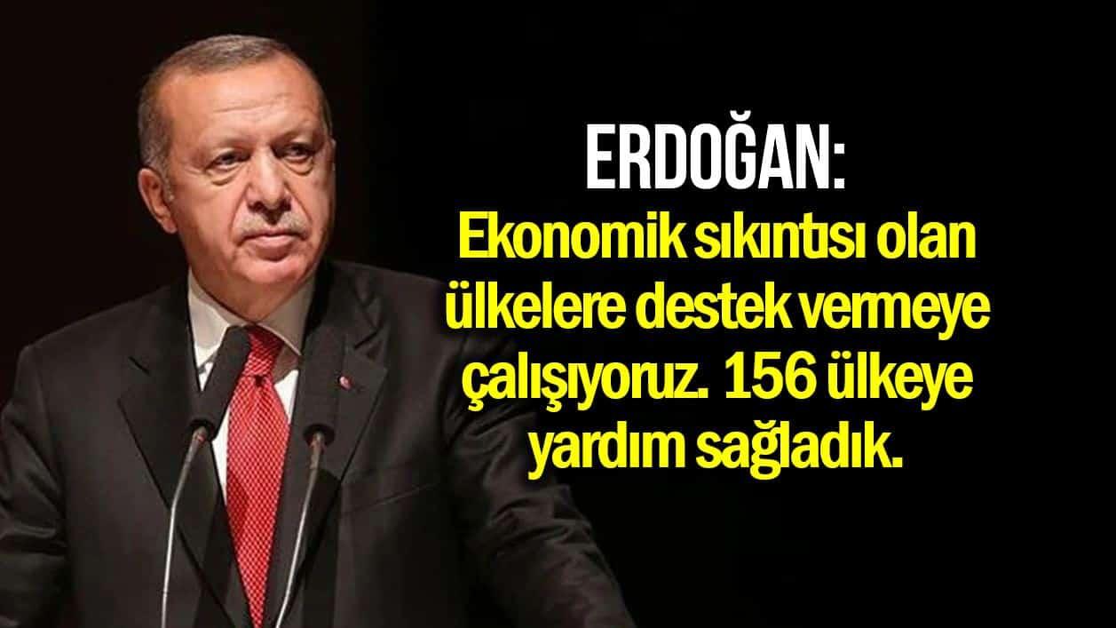 Erdoğan: Ekonomik sıkıntısı olan ülkelere destek vermeye çalışıyoruz