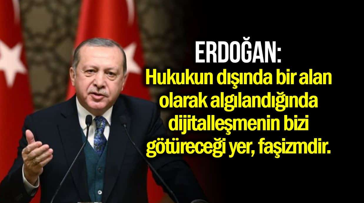 Erdoğan: Denetimin olmadığı dijitalleşmenin bizi götüreceği yer faşizmdir