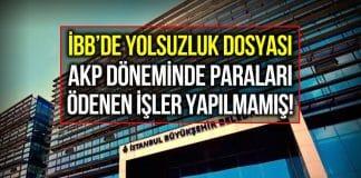 AKP döneminde İBB paraları ödenen işlerin yapılmadığı ortaya çıktı!