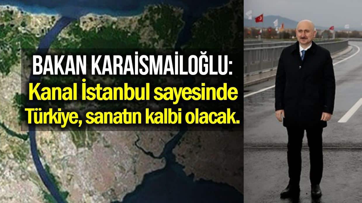 Karaismailoğlu: Kanal İstanbul sayesinde Türkiye sanatın kalbi olacak