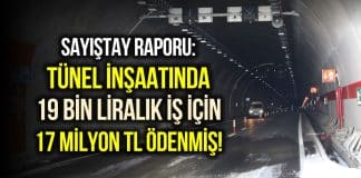 Ovit Tüneli inşaatında 19.5 bin liralık iş için 17 milyon TL ödenmiş!