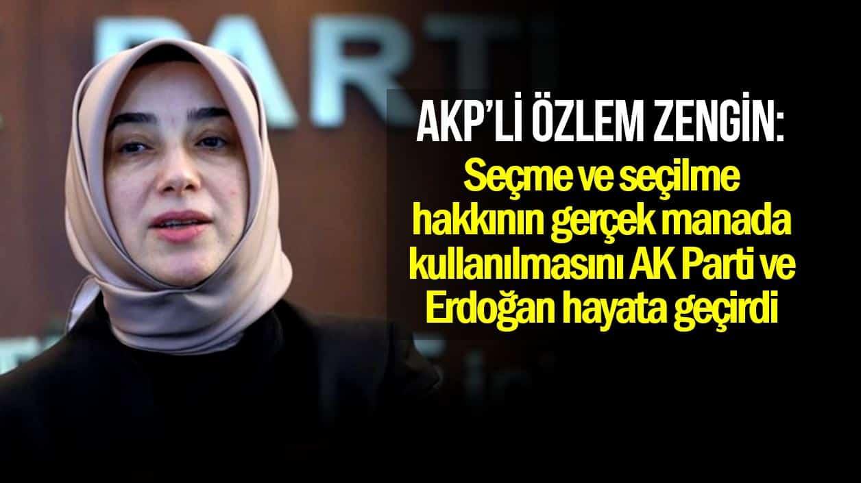 Özlem Zengin: Seçme ve seçilme hakkının gerçek manada kullanılmasını AK Parti ve Erdoğan hayata geçirdi