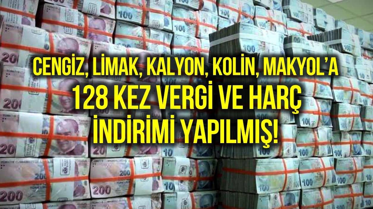 Cengiz, Limak, Kalyon, Kolin, Makyol 128 kez vergi ve harç indirimi