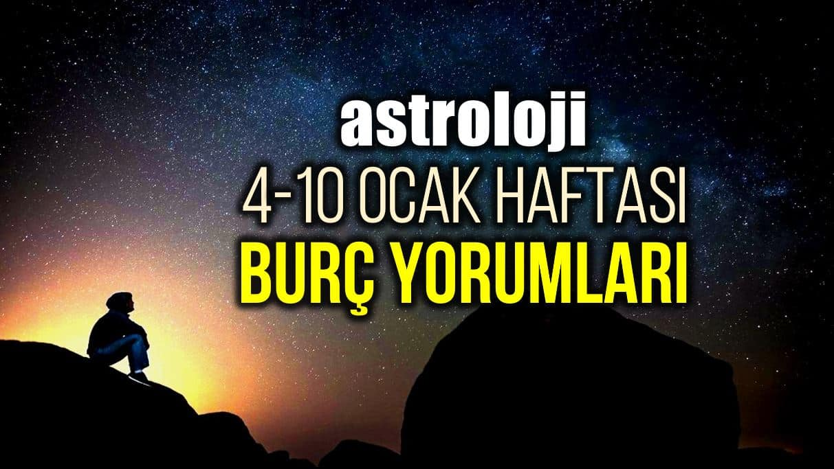 Astroloji: 4 - 10 Ocak 2021 haftalık burç yorumları