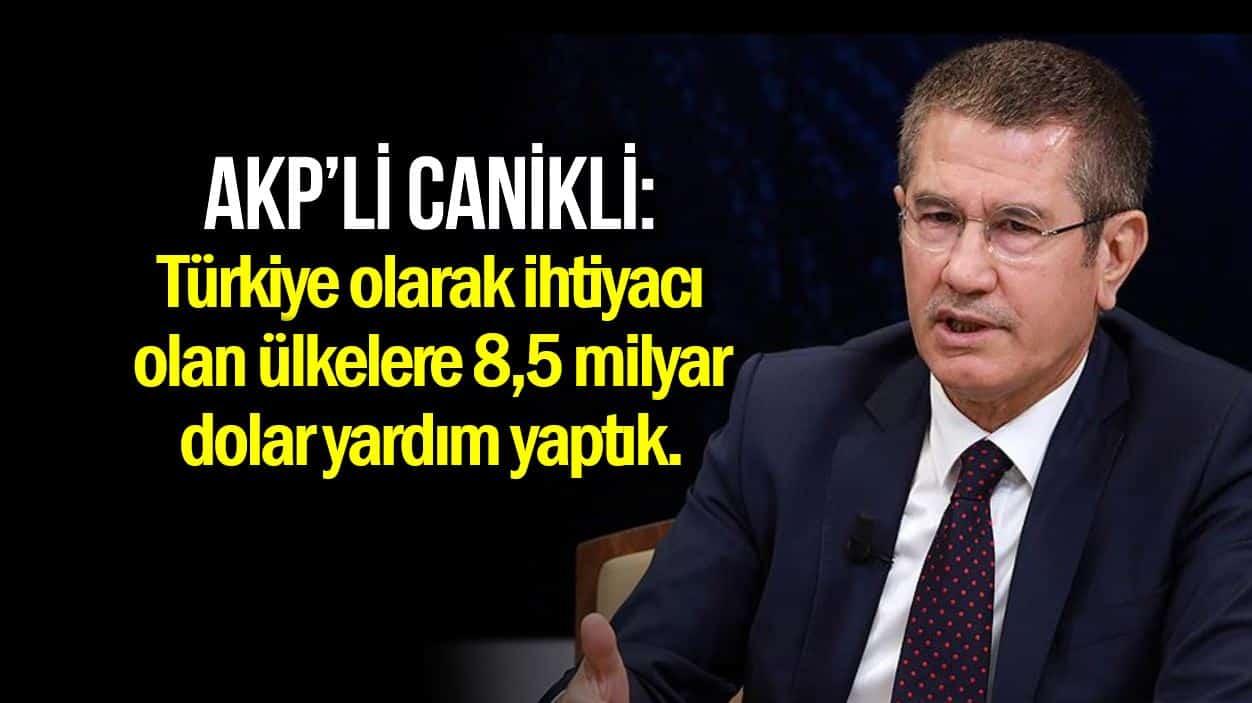 nurettin Canikli: Türkiye olarak ihtiyacı olan ülkelere 8,5 milyar dolar yardım yaptık