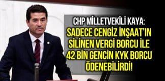 chp ahmet kaya Sadece Cengiz İnşaat'ın silinen vergi borcuyla 42 bin gencin KYK borcu ödenebilirdi!