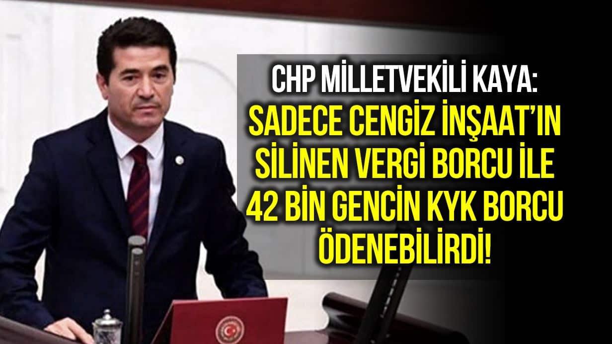 chp ahmet kaya Sadece Cengiz İnşaat silinen vergi borcuyla 42 bin gencin KYK borcu ödenebilirdi!