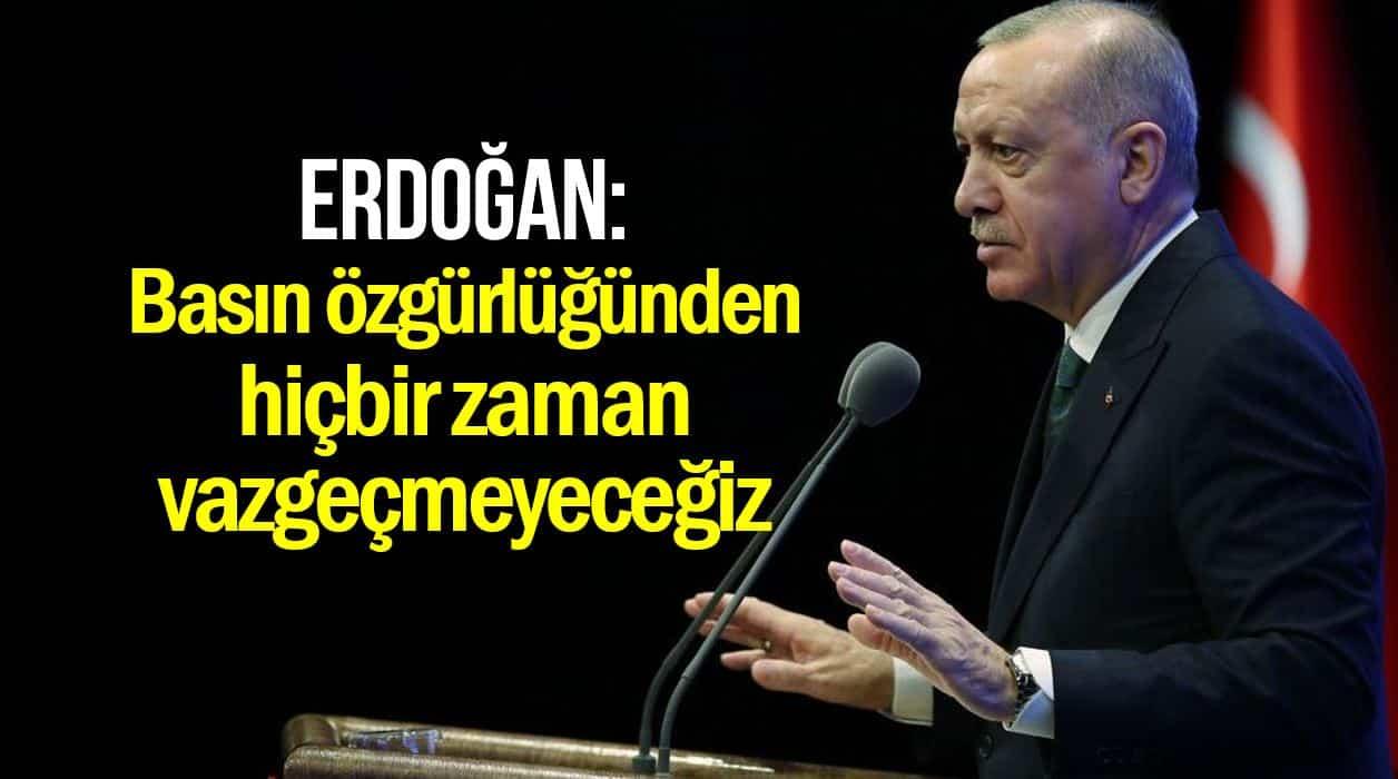 Erdoğan: Basın özgürlüğünden hiçbir zaman vazgeçmeyeceğiz