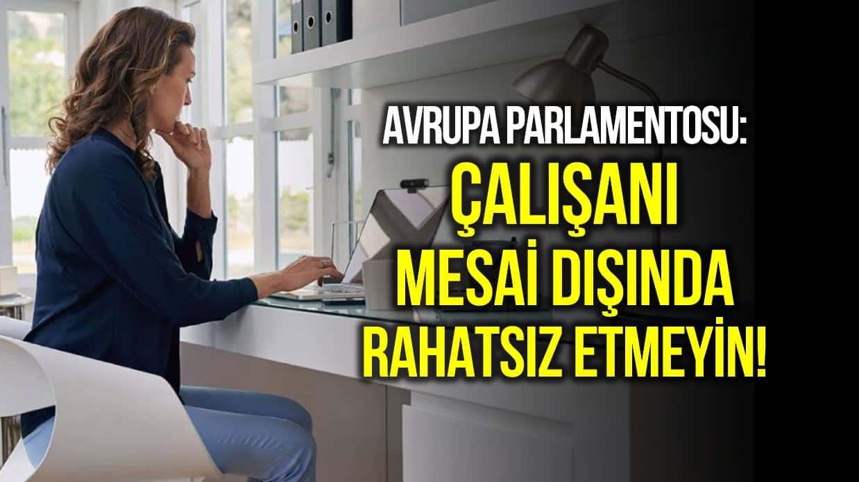 avrupa parlamentosu çalışanı mesai dışında rahatsız etme!