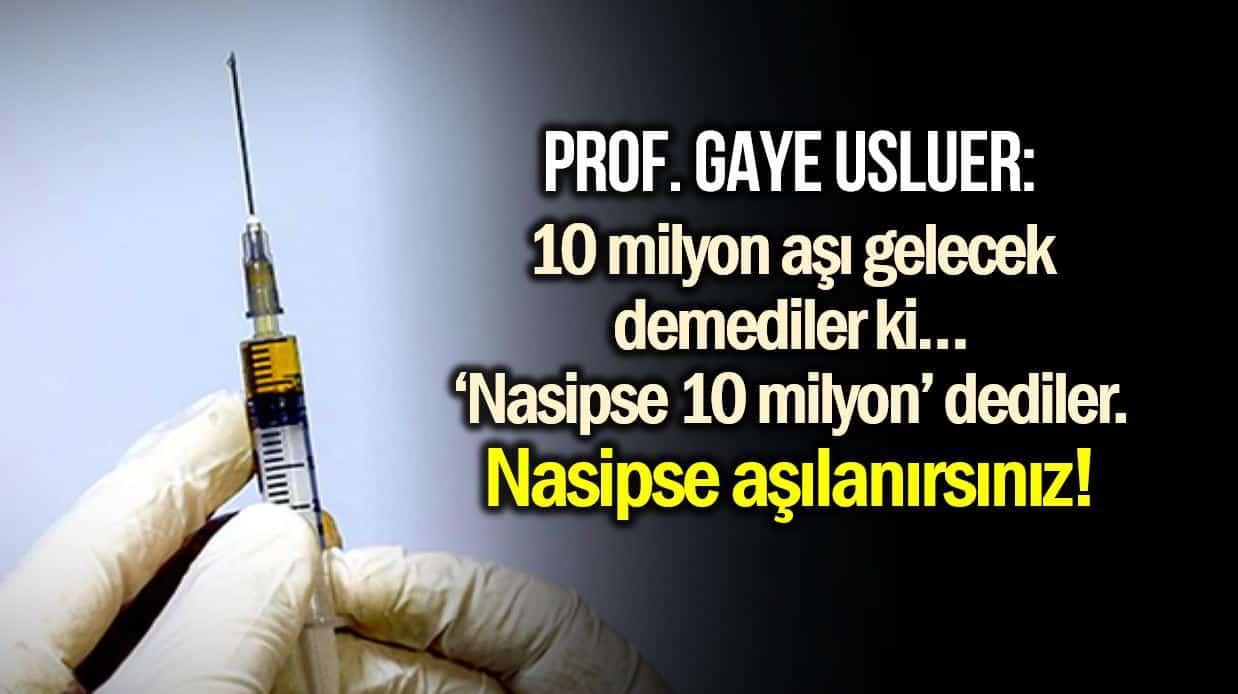 Prof. Gaye Usluer: Nasipse 10 milyon aşı gelecek dediler, nasipse aşılanırsınız!