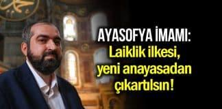 Ayasofya baş imamı, anayasadan laikliğin çıkarılmasını istedi