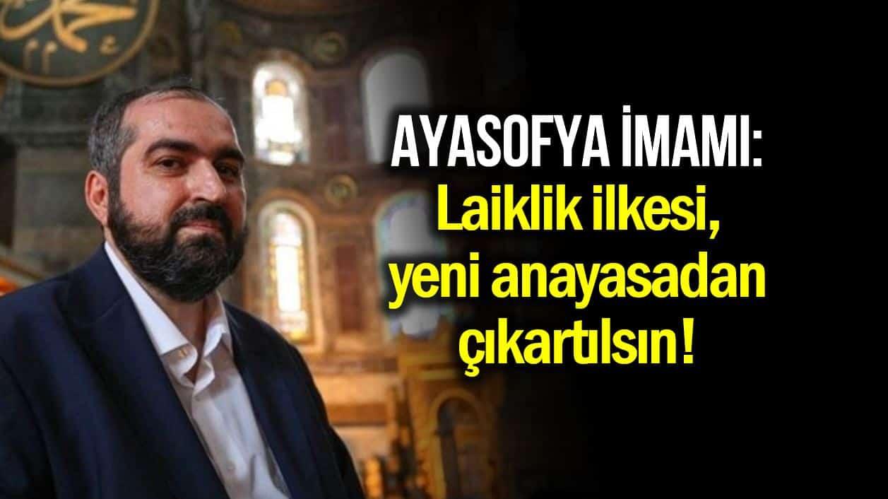Ayasofya baş imamı Boynukalın: Yeni anayasadan laiklik çıkartılsın!