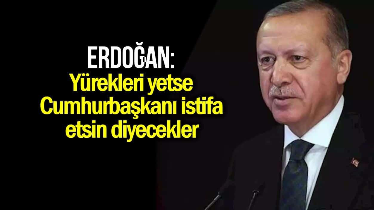 Erdoğan Boğaziçi açıklaması: Yürekleri yetse Cumhurbaşkanı istifa etsin diyecekler