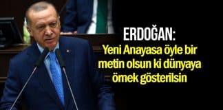 Erdoğan: Yeni Anayasa öyle bir metin olsun ki örnek gösterilsin