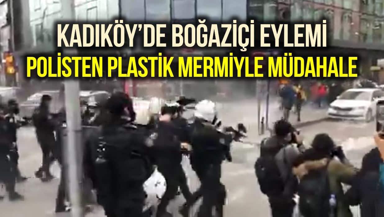 Kadıköy Boğaziçi eylemine polis plastik mermiyle müdahale etti