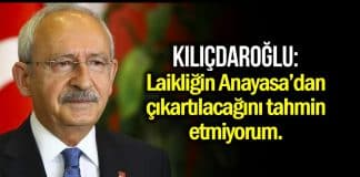 Kılıçdaroğlu: Laiklik ilkesinin Anayasa'dan çıkartılacağını tahmin etmiyorum