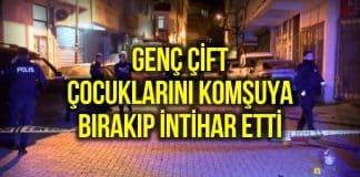 İstanbul Zeytinburnu genç çift çocuklarını komşuya bırakıp intihar etti