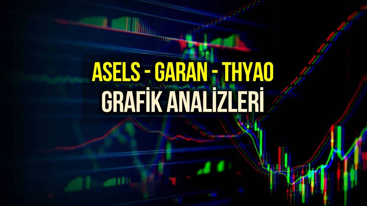 ASELS, GARAN, THYAO Grafik Analiz Yorumları