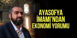 ayasofya imamı ekonomi yorumu