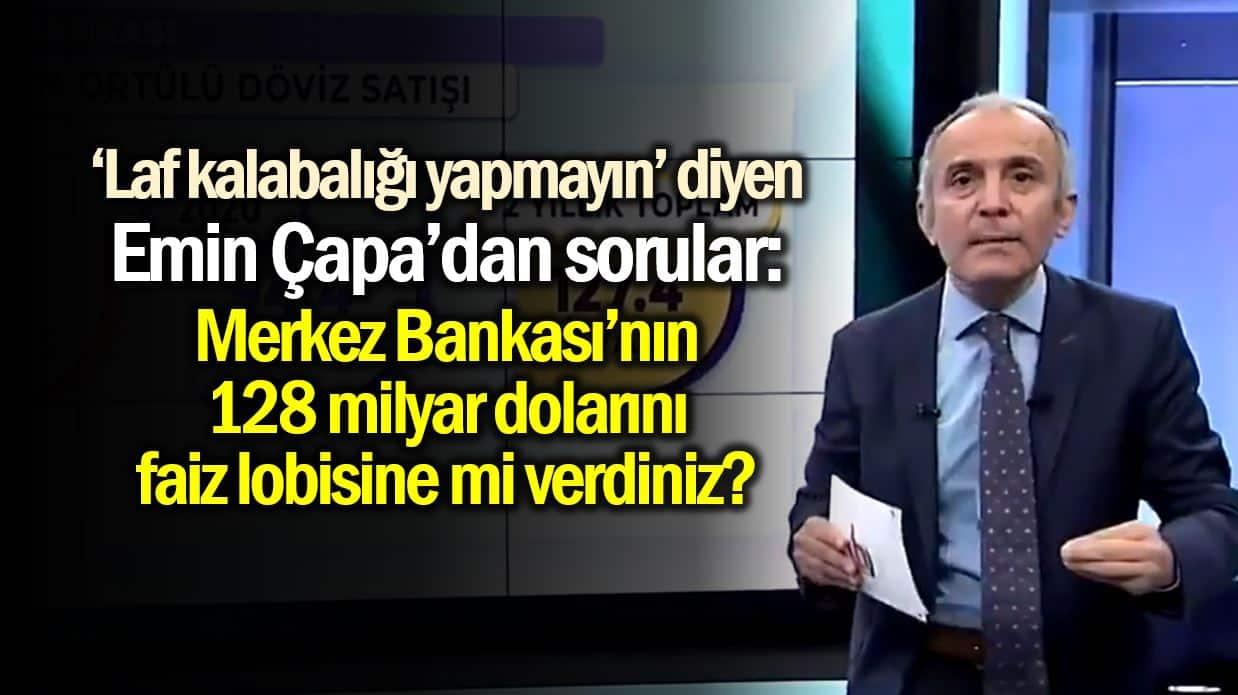 Emin Çapa: Merkez Bankası 128 milyar dolar