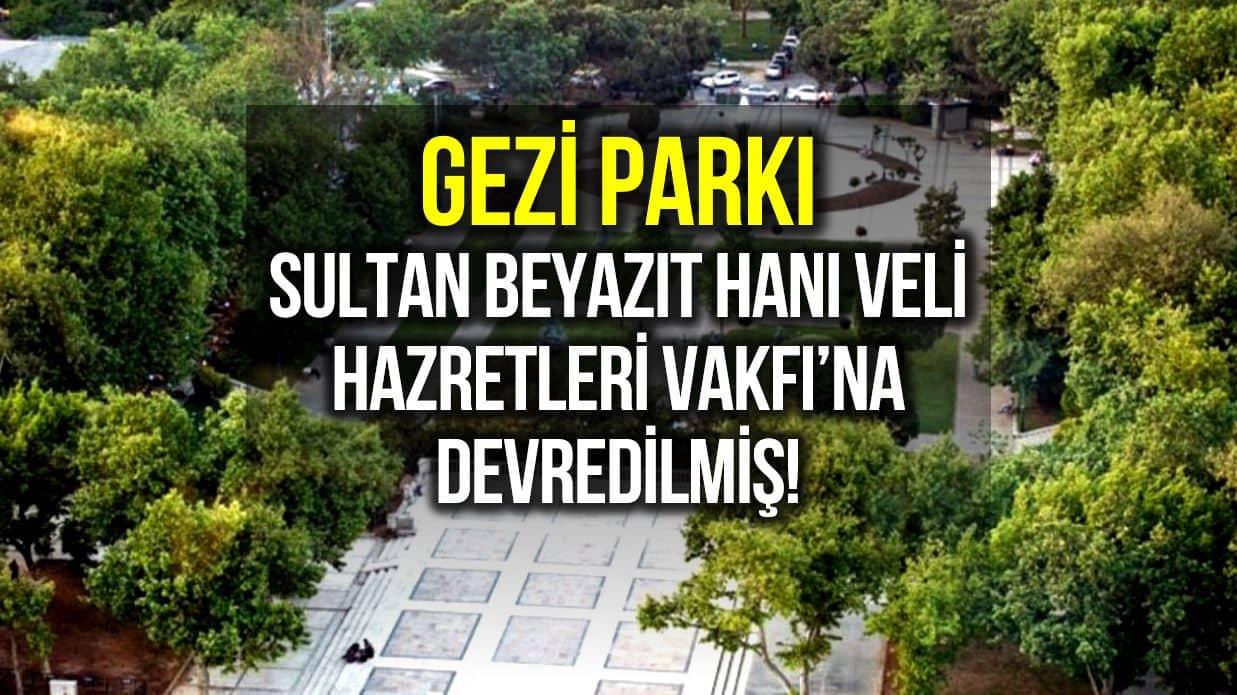 gezi parkı Sultan Beyazıt Hanı Veli Hazretleri Vakfı'naSultan Beyazıt Hanı Veli Hazretleri Vakfı