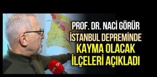 Prof. Naci Görür, İstanbul depreme yaklaşıyor kayma olacak ilçeleri açıkladı!