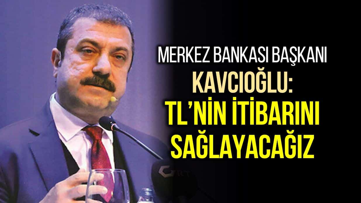 Merkez Bankası Başkanı Kavcıoğlu: TL'nin itibarını sağlayacağız
