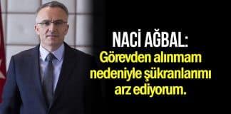 Naci Ağbal: Görevden alınmam nedeniyle şükranlarımı arz ediyorum