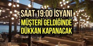 Bar ve restoranların saat isyanı: Müşteri geldiğinde dükkan kapanacak!