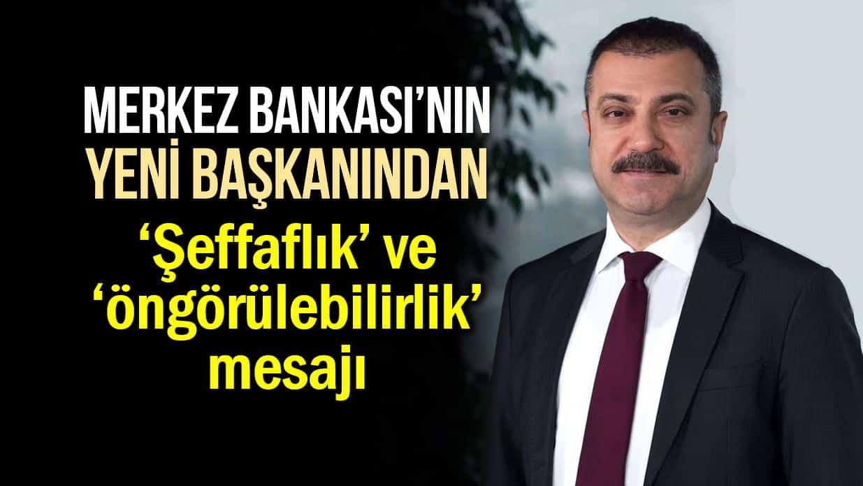 Merkez Bankası Başkanı Şahap Kavcıoğlu şeffaflık ve öngörülebilirlik mesajı