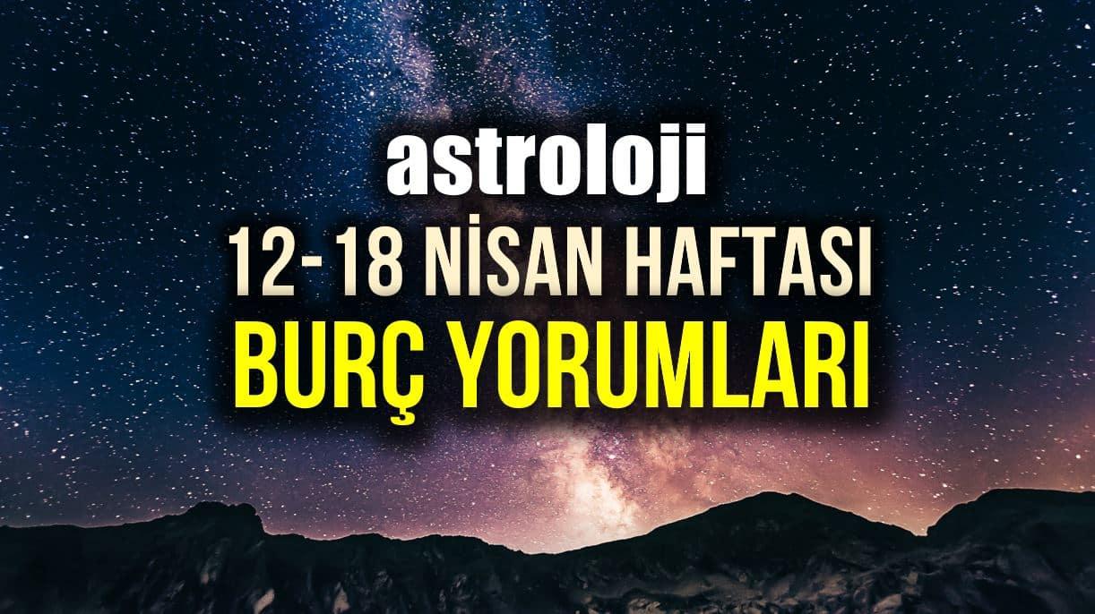 Astroloji: 12- 18 Nisan 2021 haftalık burç yorumları