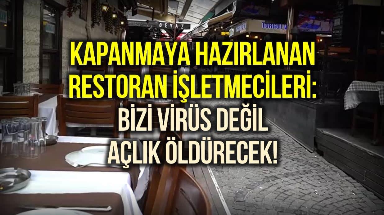 Restoran işletmecileri dertli: Bizi virüs değil, açlık öldürecek!