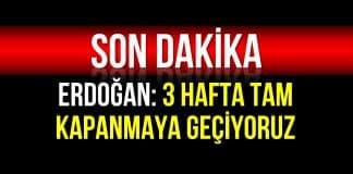 Erdoğan: 3 hafta tam kapanmaya geçiyoruz!