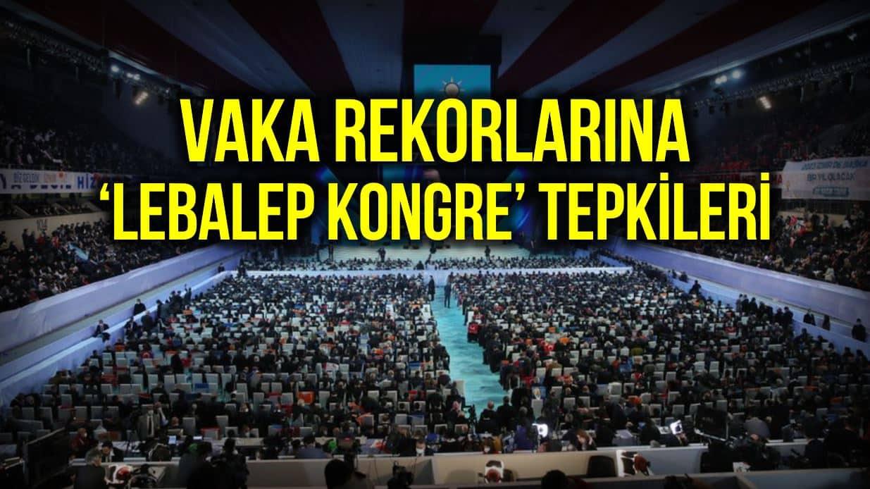 Vaka rekoruna tepkiler: Lebaleb kongrelerin faturası vatandaşa çıkıyor!